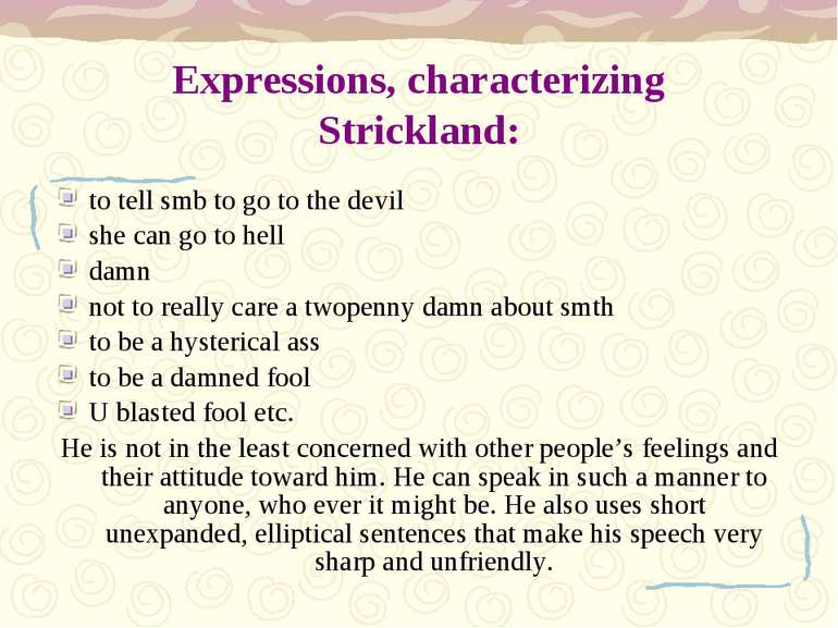 Expressions, characterizing Strickland: to tell smb to go to the devil she ca...
