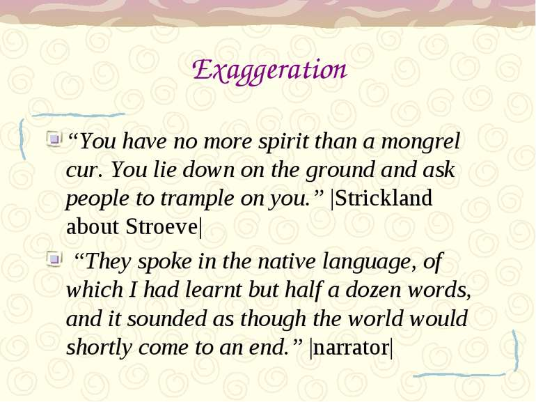 "Exaggeration ""You have no more spirit than a mongrel cur. You lie down on the..."