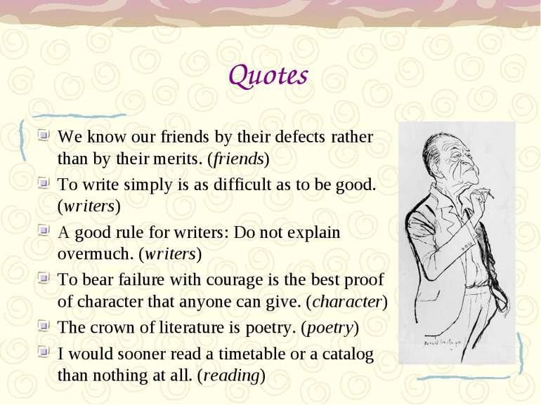 Quotes We know our friends by their defects rather than by their merits. (fri...