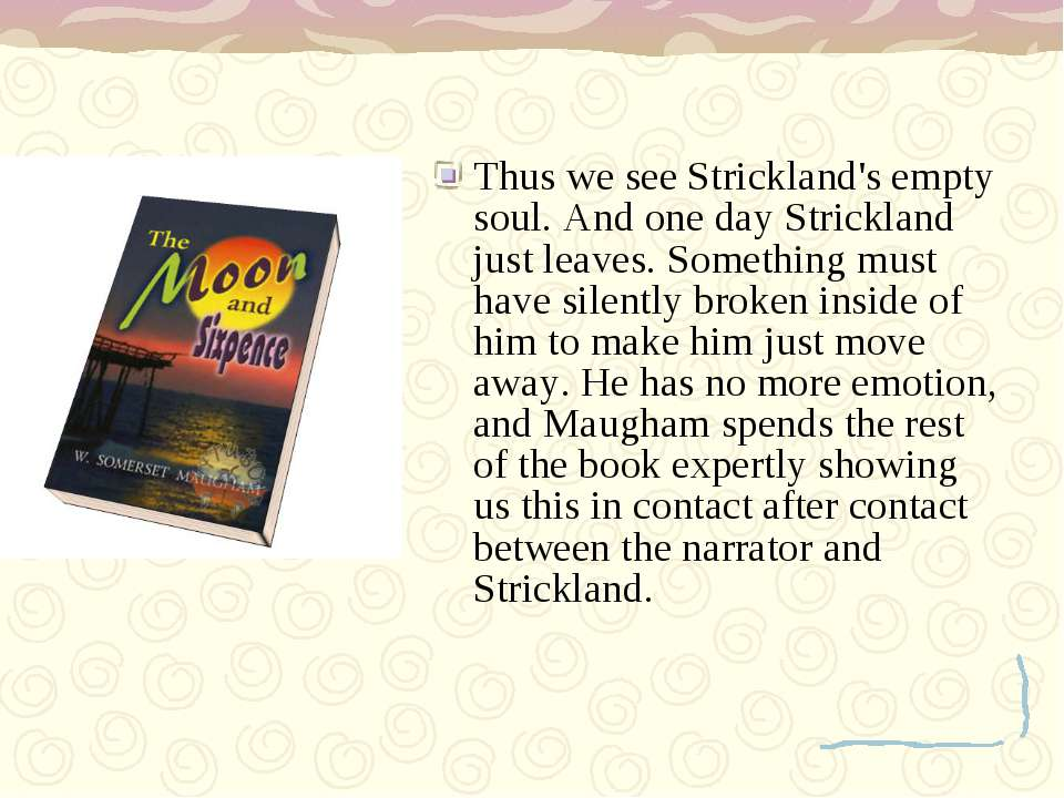 Thus we see Strickland's empty soul. And one day Strickland just leaves. Some...