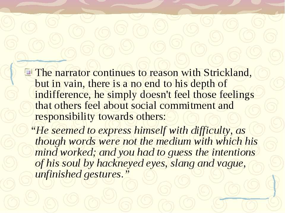 The narrator continues to reason with Strickland, but in vain, there is a no ...