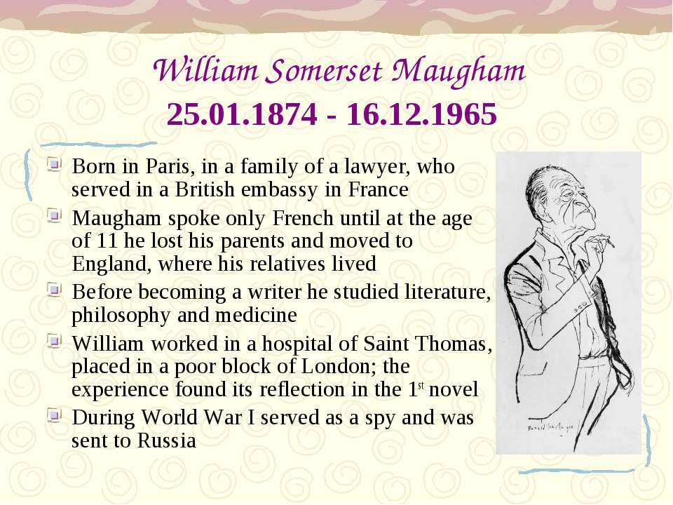 William Somerset Maugham 25.01.1874 - 16.12.1965 Born in Paris, in a family o...