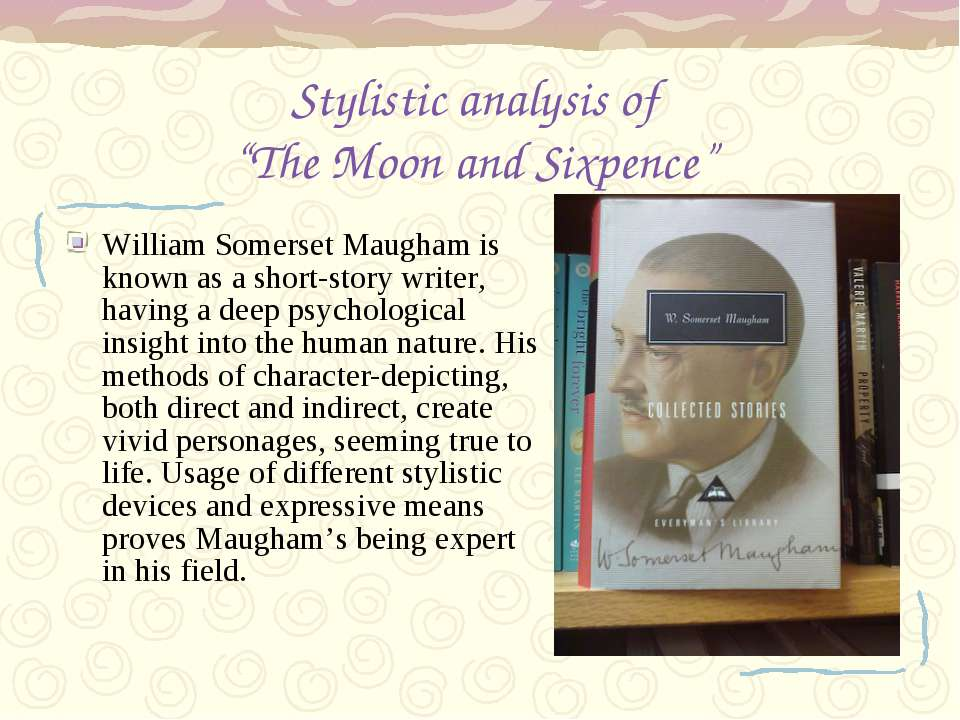 "Stylistic analysis of ""The Moon and Sixpence"" William Somerset Maugham is kno..."