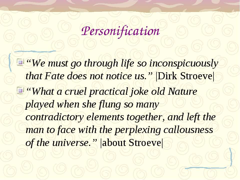 "Personification ""We must go through life so inconspicuously that Fate does no..."