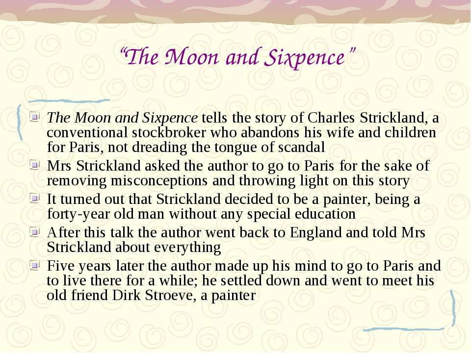 The Moon and Sixpence tells the story of Charles Strickland, a conventional s...