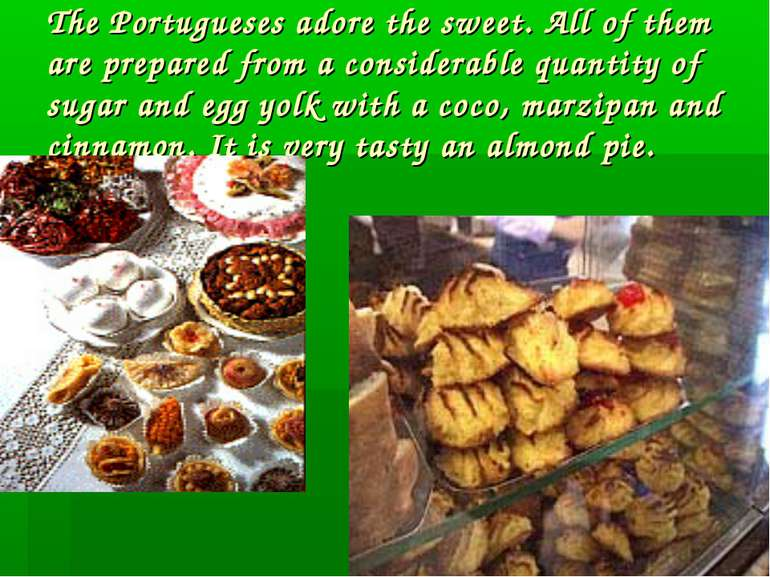 The Portugueses adore the sweet. All of them are prepared from a considerable...