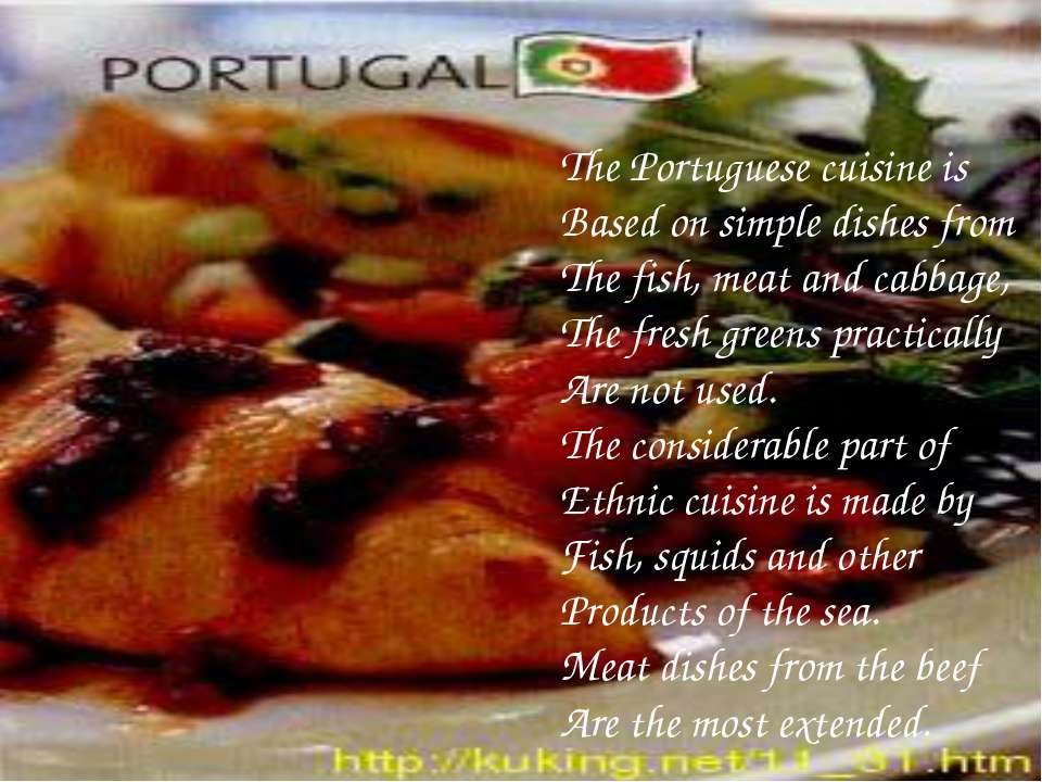 The Portuguese cuisine is Based on simple dishes from The fish, meat and cabb...