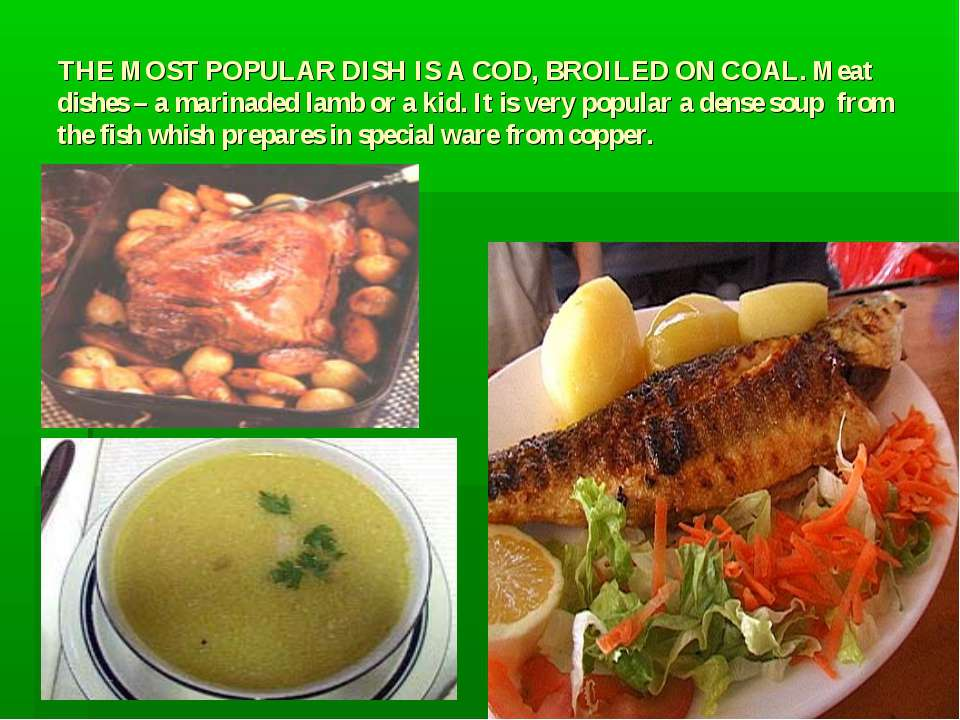THE MOST POPULAR DISH IS A COD, BROILED ON COAL. Meat dishes – a marinaded la...