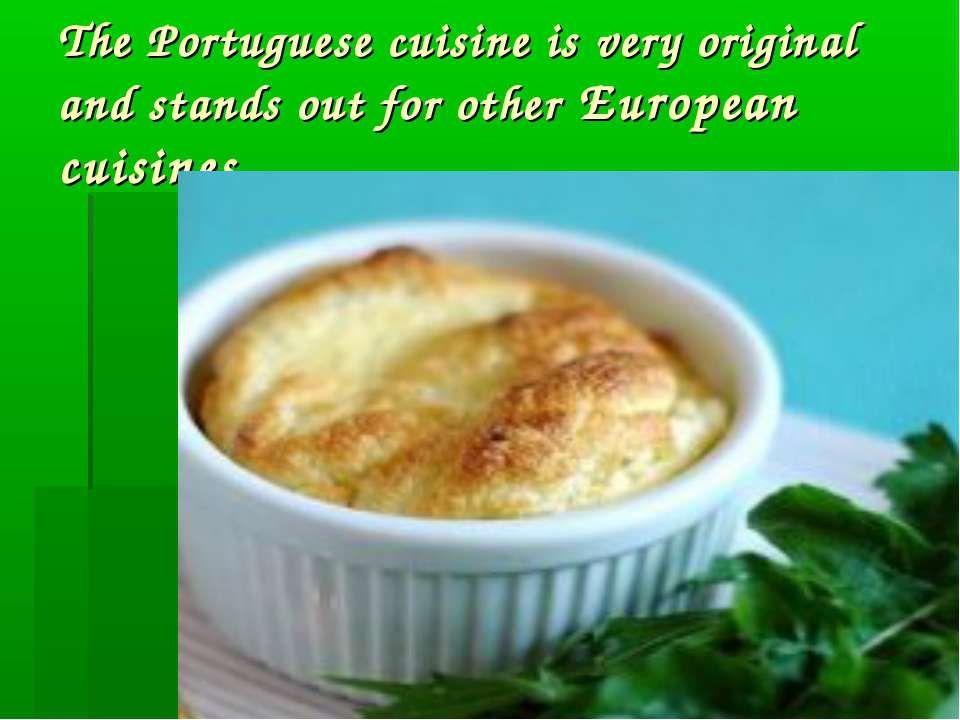 The Portuguese cuisine is very original and stands out for other European cui...