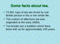 Some facts about tea. 74 802 cups of tea are drunk by one British person in h...