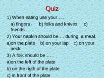 Quiz 1) When eating use your… . a) fingers b) folks and knives c) friends 2) ...