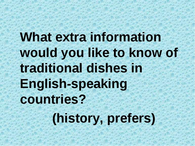 What extra information would you like to know of traditional dishes in Englis...