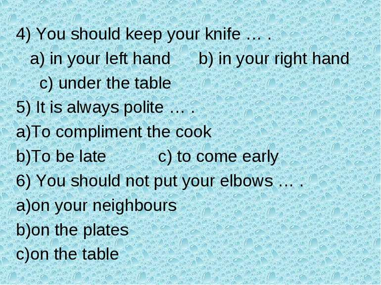 4) You should keep your knife … . a) in your left hand b) in your right hand ...
