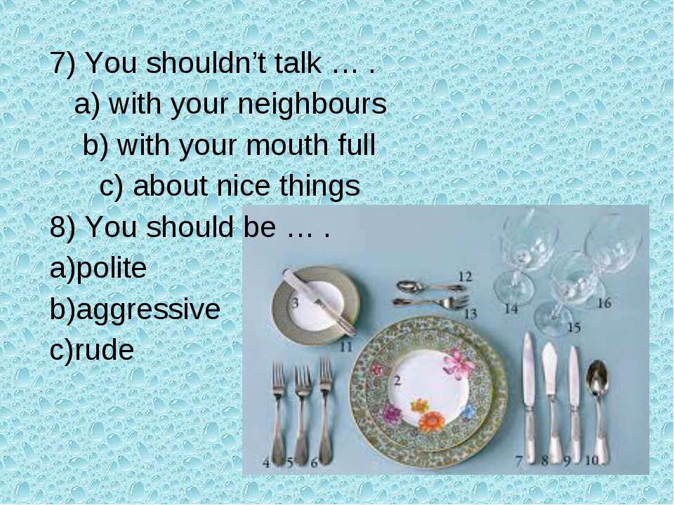 7) You shouldn't talk … . a) with your neighbours b) with your mouth full c) ...
