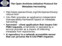 The Open Archives Initiative Protocol for Metadata Harvesting http://www.open...