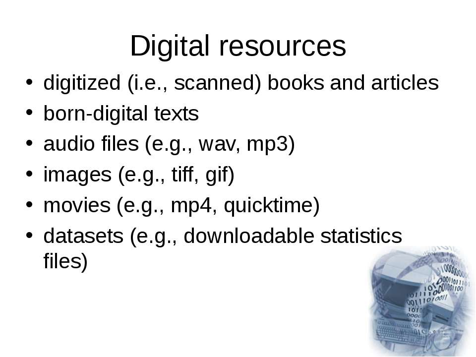 Digital resources digitized (i.e., scanned) books and articles born-digital t...