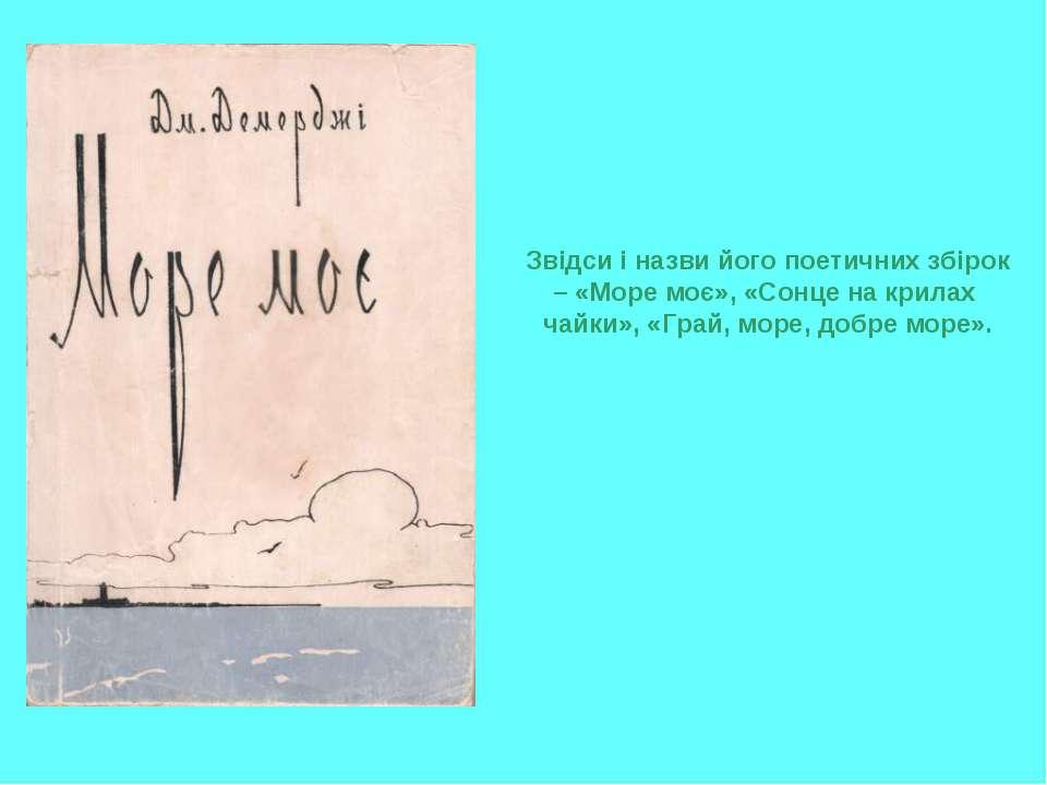 Звідси і назви його поетичних збірок – «Море моє», «Сонце на крилах чайки», «...