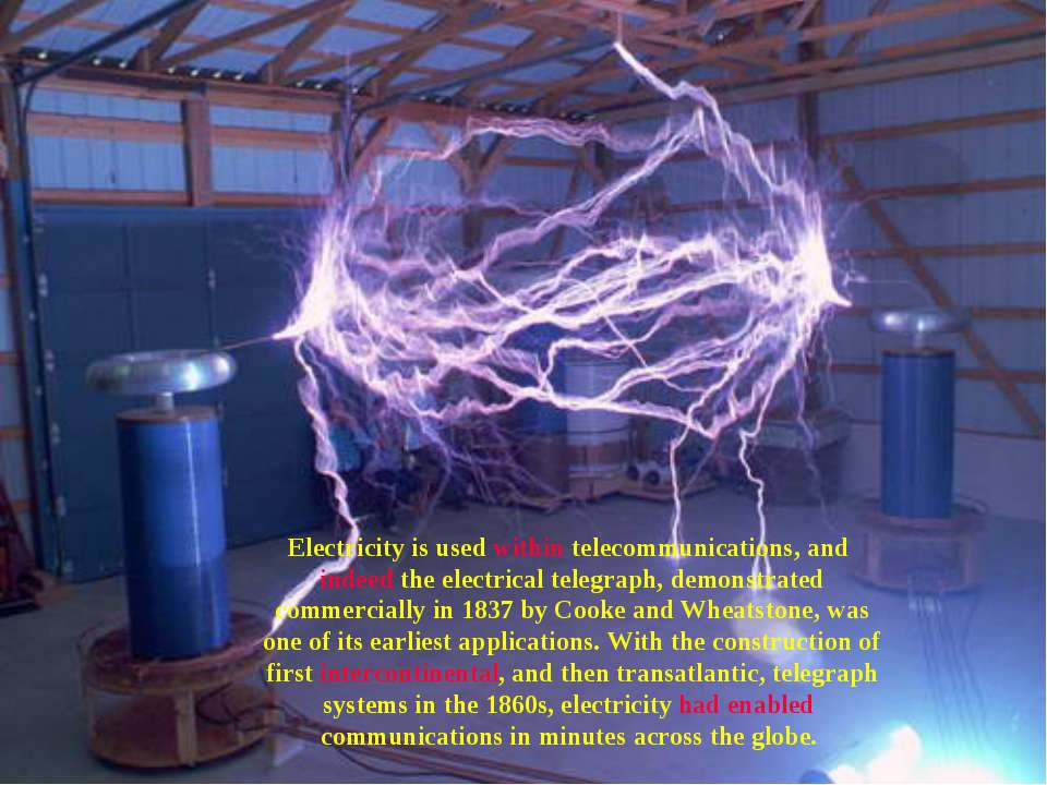 Electricity is used within telecommunications, and indeed the electrical tele...