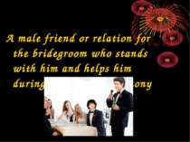 A male friend or relation for the bridegroom who stands with him and helps hi...