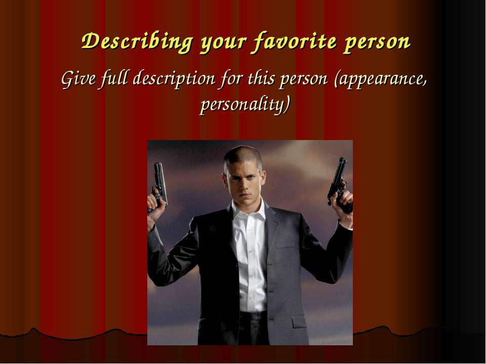 Describing your favorite person Give full description for this person (appear...