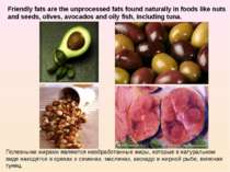 Friendly fats are the unprocessed fats found naturally in foods like nuts and...