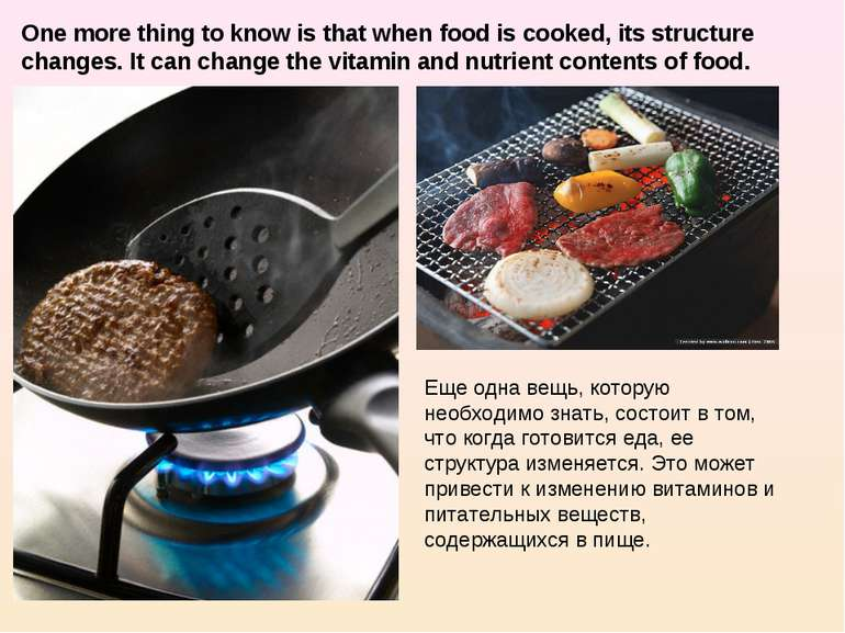 One more thing to know is that when food is cooked, its structure changes. It...