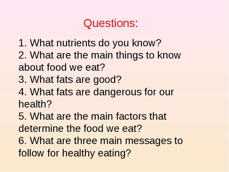 Questions: 1. What nutrients do you know? 2. What are the main things to know...