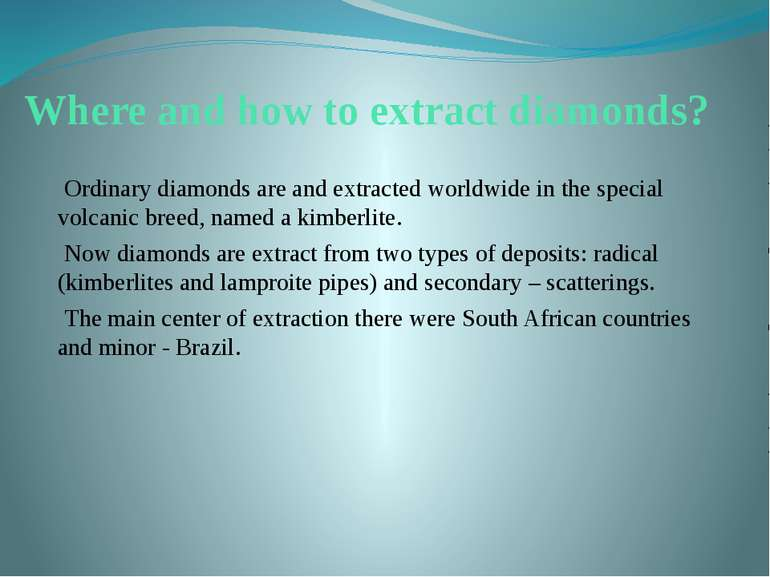 Where and how to extract diamonds? Ordinary diamonds are and extracted worldw...