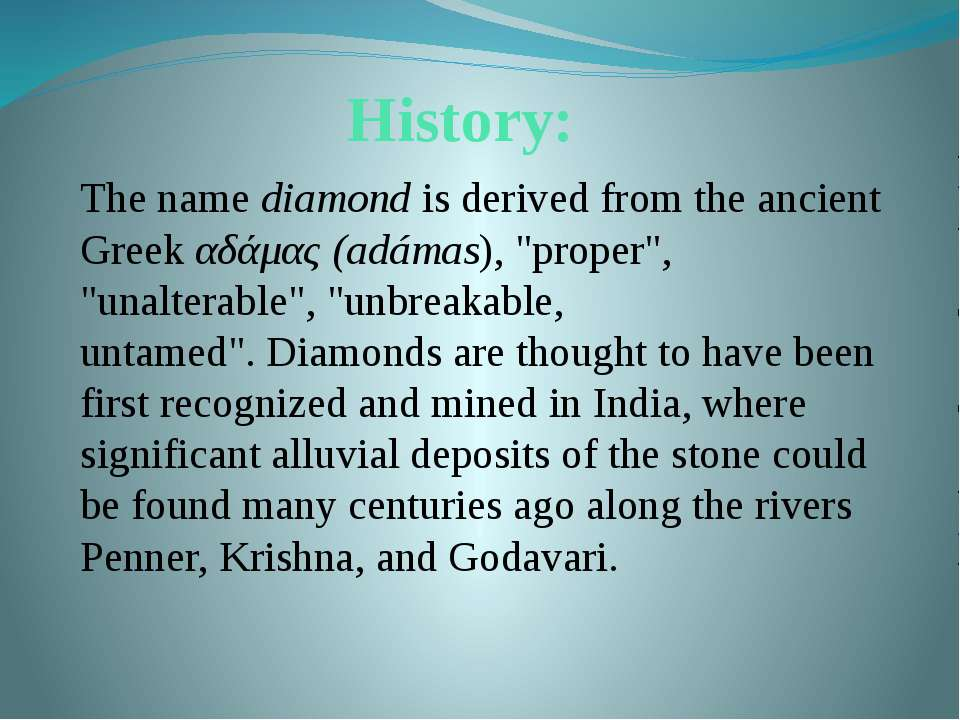 History: The name diamond is derived from the ancient Greek αδάμας (adámas), ...