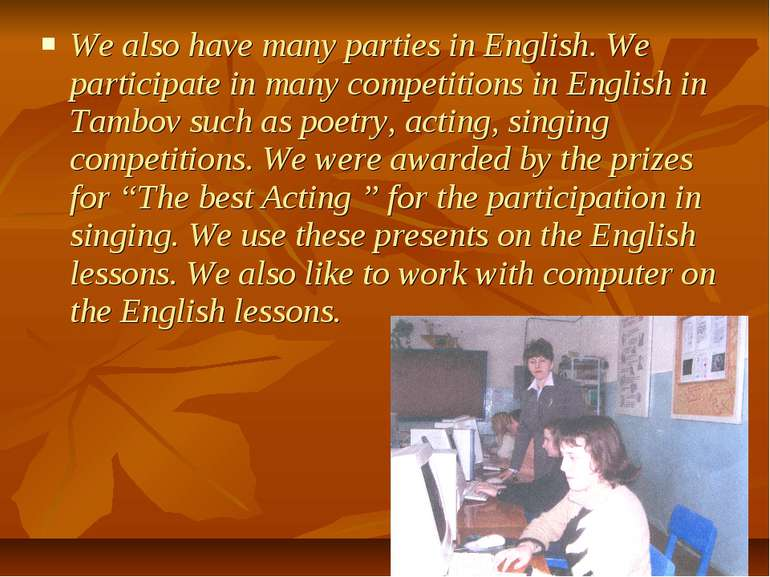 We also have many parties in English. We participate in many competitions in ...