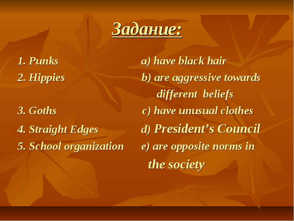 Задание: 1. Punks a) have black hair 2. Hippies b) are aggressive towards dif...