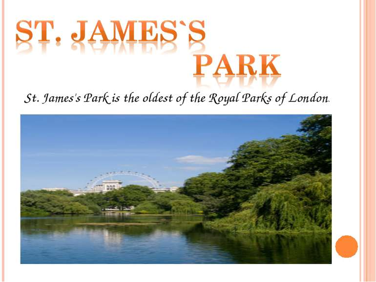 St. James's Park is the oldest of the Royal Parks of London.