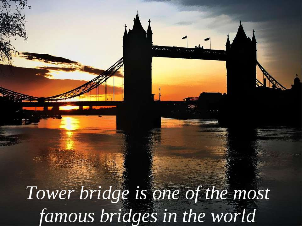 Tower bridge is one of the most famous bridges in the world