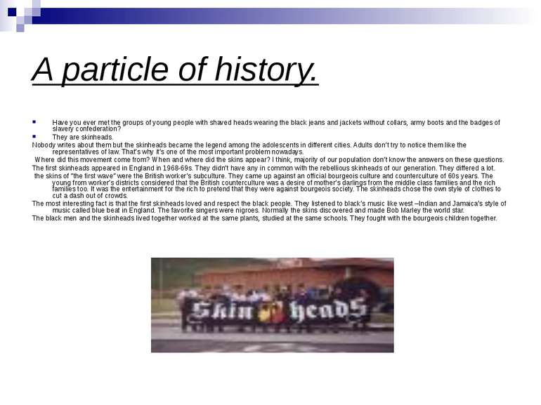 A particle of history. Have you ever met the groups of young people with shav...