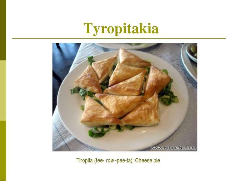 Tyropitakia Tiropita (tee-row-pee-ta): Cheese pie