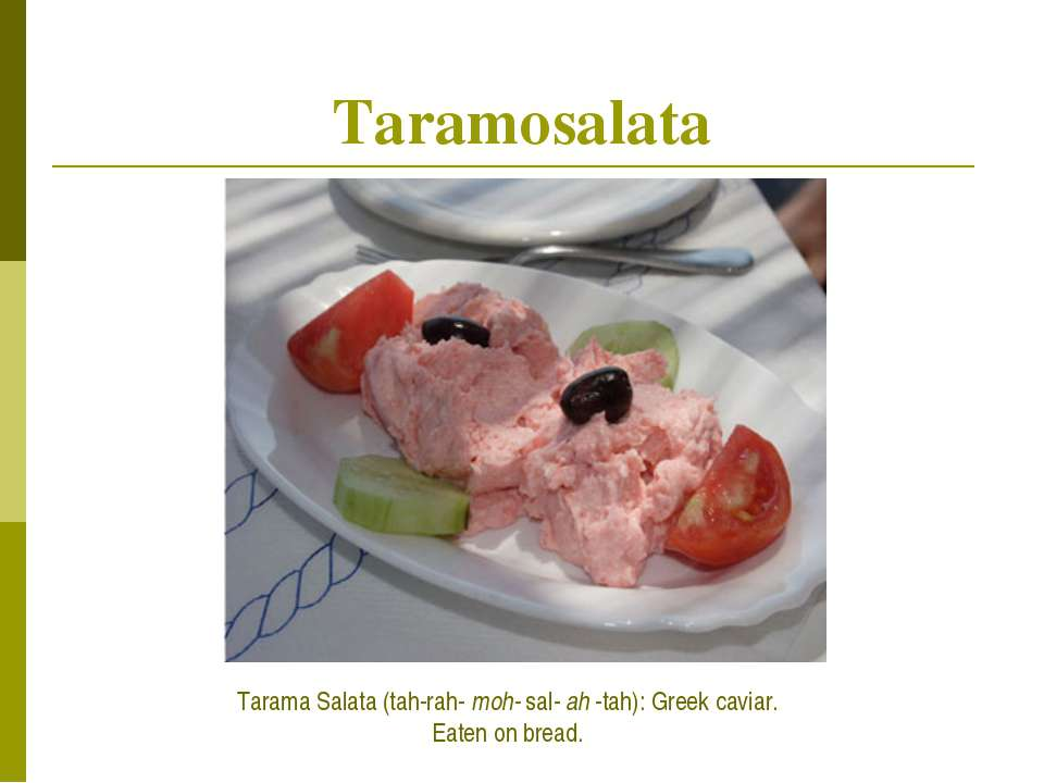 Taramosalata Tarama Salata (tah-rah-moh-sal-ah-tah): Greek caviar. Eaten ...