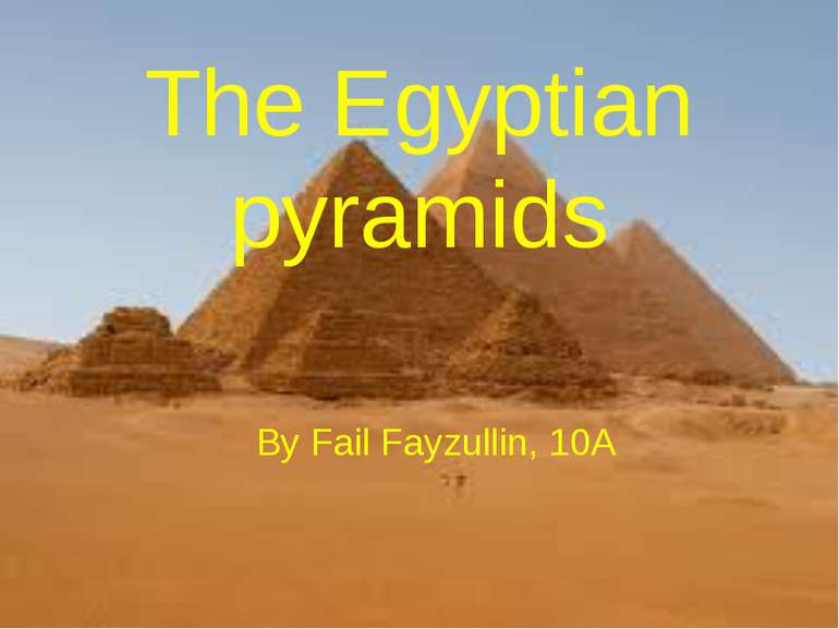 The Egyptian pyramids By Fail Fayzullin, 10A
