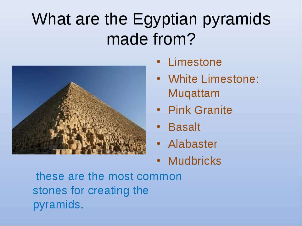 What are the Egyptian pyramids made from? Limestone White Limestone: Muqattam...