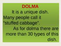 "DOLMA It is a unique dish. Many people call it ""stuffed cabbage"". As for dolm..."