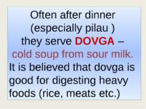 Often after dinner (especially pilau ) they serve DOVGA – cold soup from sour...