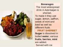 Bevarages The most widespread drink in Azerbaijan is sherbet. To make it they...