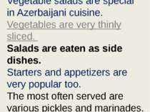 Vegetable salads are special in Azerbaijani cuisine. Vegetables are very thin...