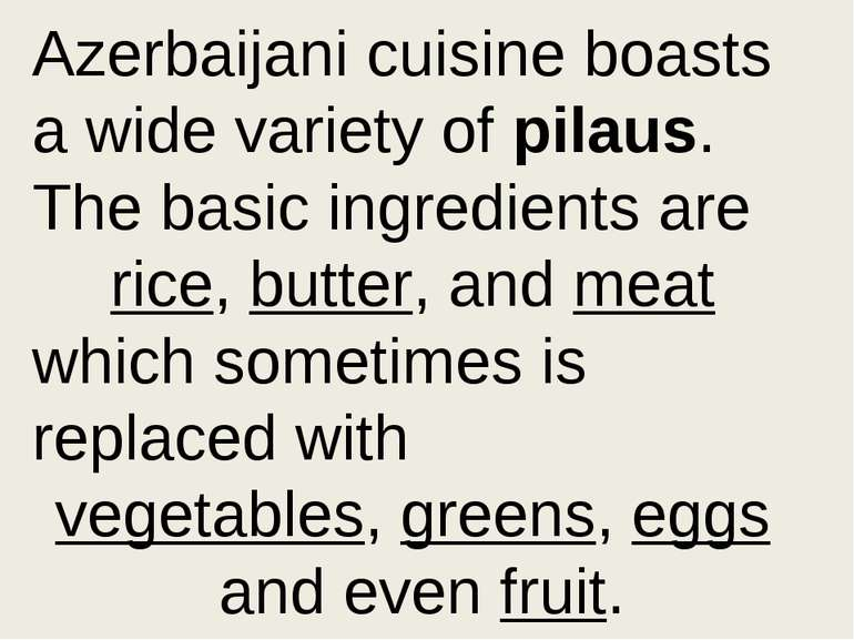 Azerbaijani cuisine boasts a wide variety of pilaus. The basic ingredients ar...