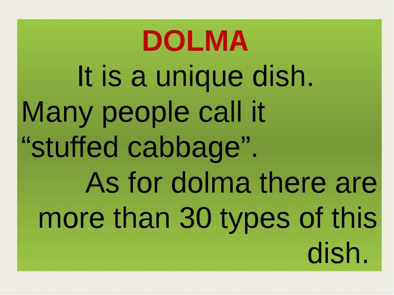 """DOLMA It is a unique dish. Many people call it """"stuffed cabbage"""". As for dolm..."""