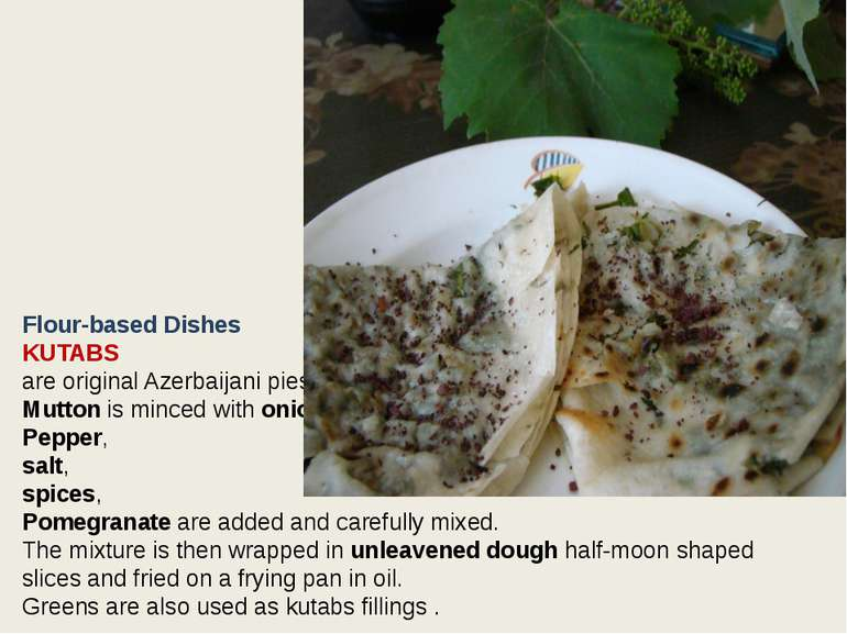 Flour-based Dishes KUTABS are original Azerbaijani pies. Mutton is minced wit...