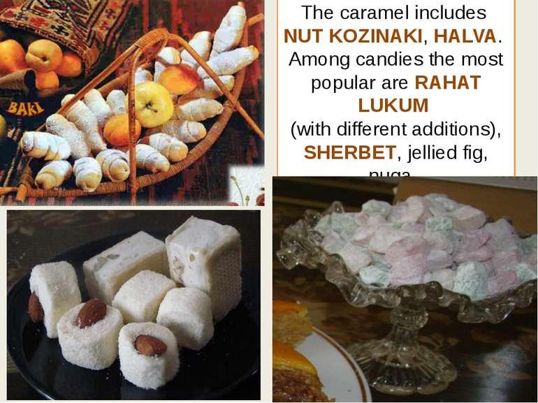 The caramel includes NUT KOZINAKI, HALVA. Among candies the most popular are ...