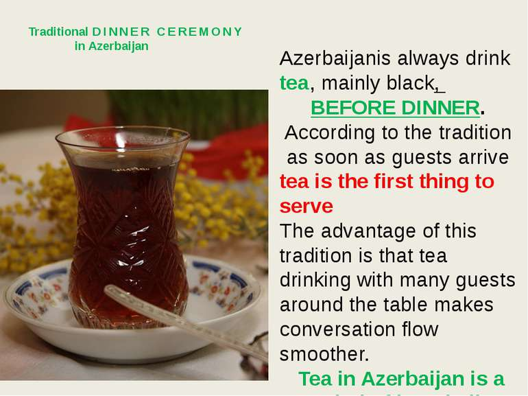 Azerbaijanis always drink tea, mainly black, BEFORE DINNER. According to the ...