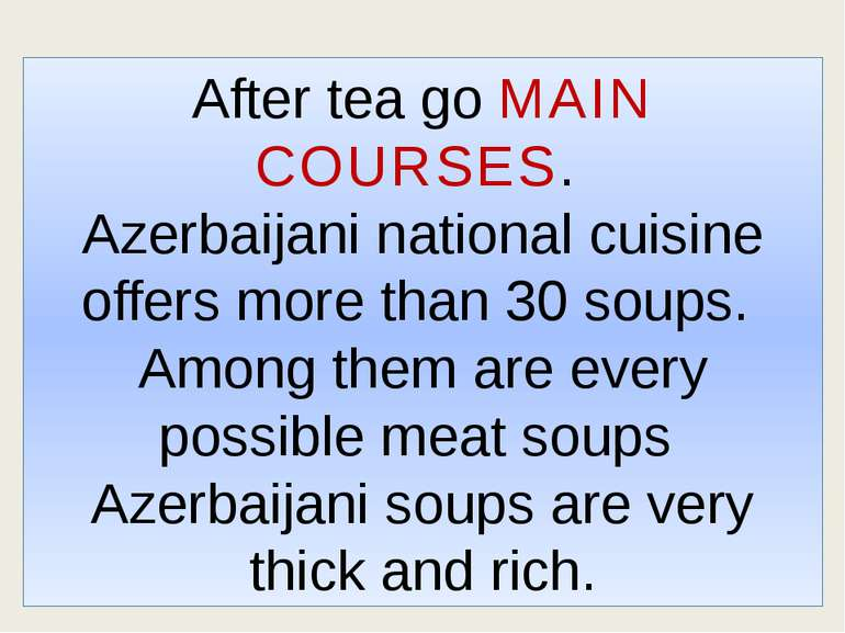 After tea go MAIN COURSES. Azerbaijani national cuisine offers more than 30 s...
