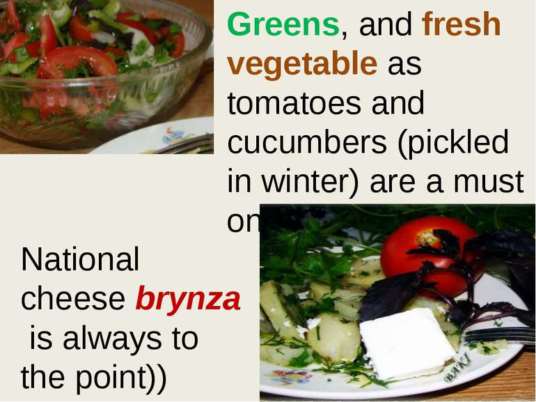 Greens, and fresh vegetable as tomatoes and cucumbers (pickled in winter) are...
