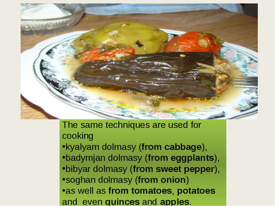 The same techniques are used for cooking kyalyam dolmasy (from cabbage), bady...